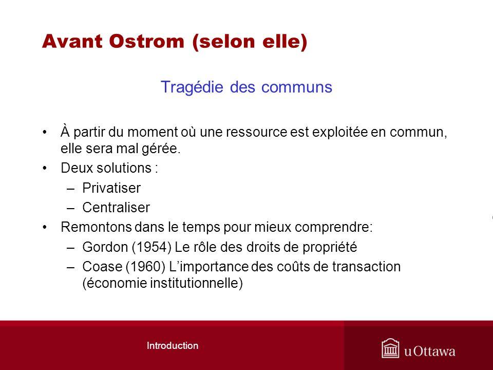 Introduction Avant Ostrom (selon elle) Tragédie des communs À partir du moment où une ressource est exploitée en commun, elle sera mal gérée.
