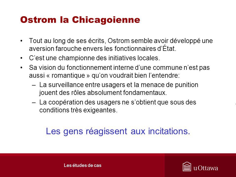 Les études de cas Ostrom la Chicagoienne Tout au long de ses écrits, Ostrom semble avoir développé une aversion farouche envers les fonctionnaires dÉtat.