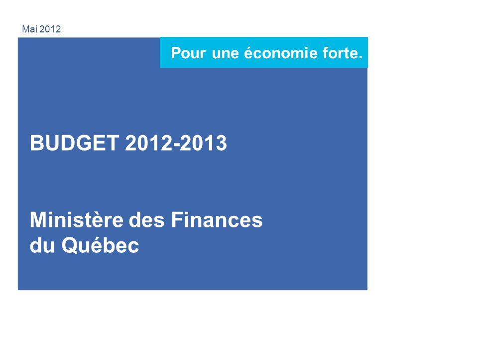 1 Mai 2012 BUDGET 2012-2013 Ministère des Finances du Québec Pour une économie forte.