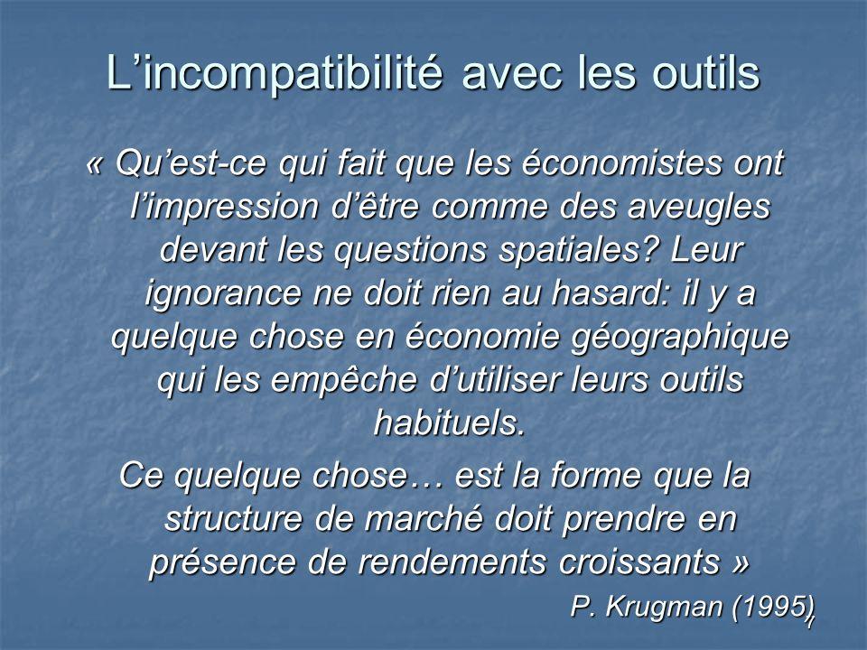7 Lincompatibilité avec les outils « Quest-ce qui fait que les économistes ont limpression dêtre comme des aveugles devant les questions spatiales.