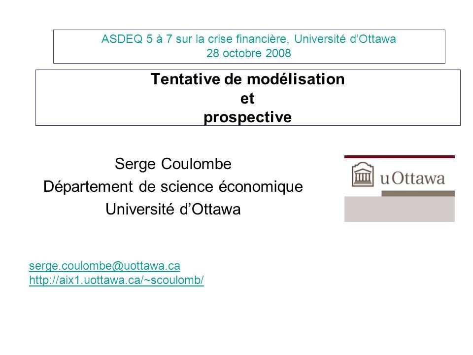 Tentative de modélisation et prospective Serge Coulombe Département de science économique Université dOttawa ASDEQ 5 à 7 sur la crise financière, Univ