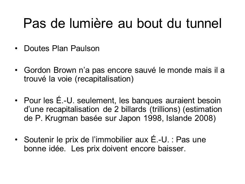 Pas de lumière au bout du tunnel Doutes Plan Paulson Gordon Brown na pas encore sauvé le monde mais il a trouvé la voie (recapitalisation) Pour les É.