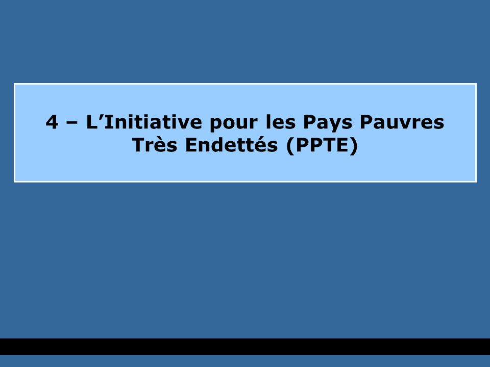 4 – LInitiative pour les Pays Pauvres Très Endettés (PPTE)