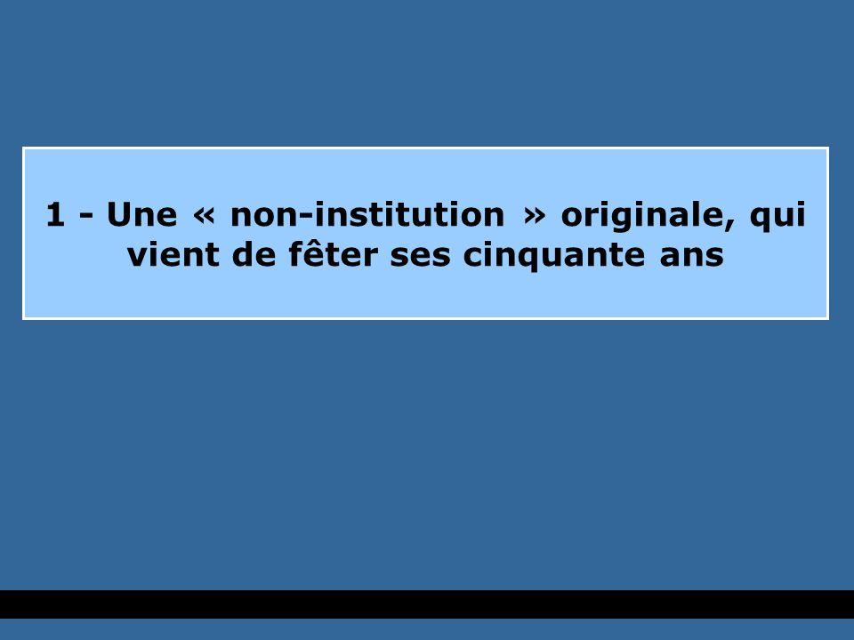 1 - Une « non-institution » originale, qui vient de fêter ses cinquante ans