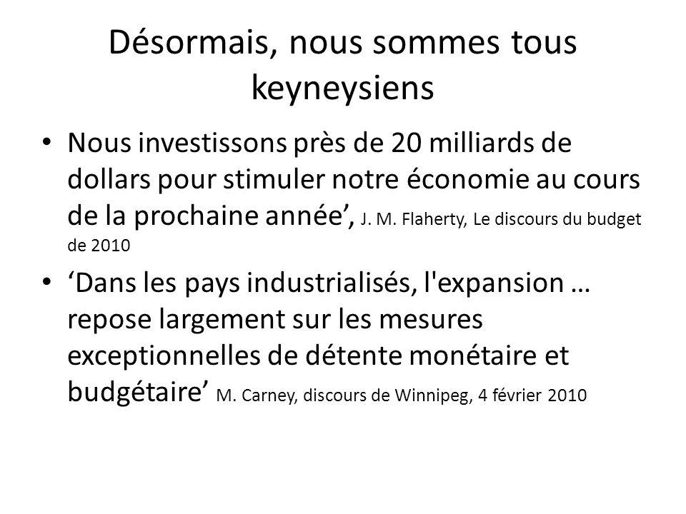 Désormais, nous sommes tous keyneysiens Nous investissons près de 20 milliards de dollars pour stimuler notre économie au cours de la prochaine année, J.