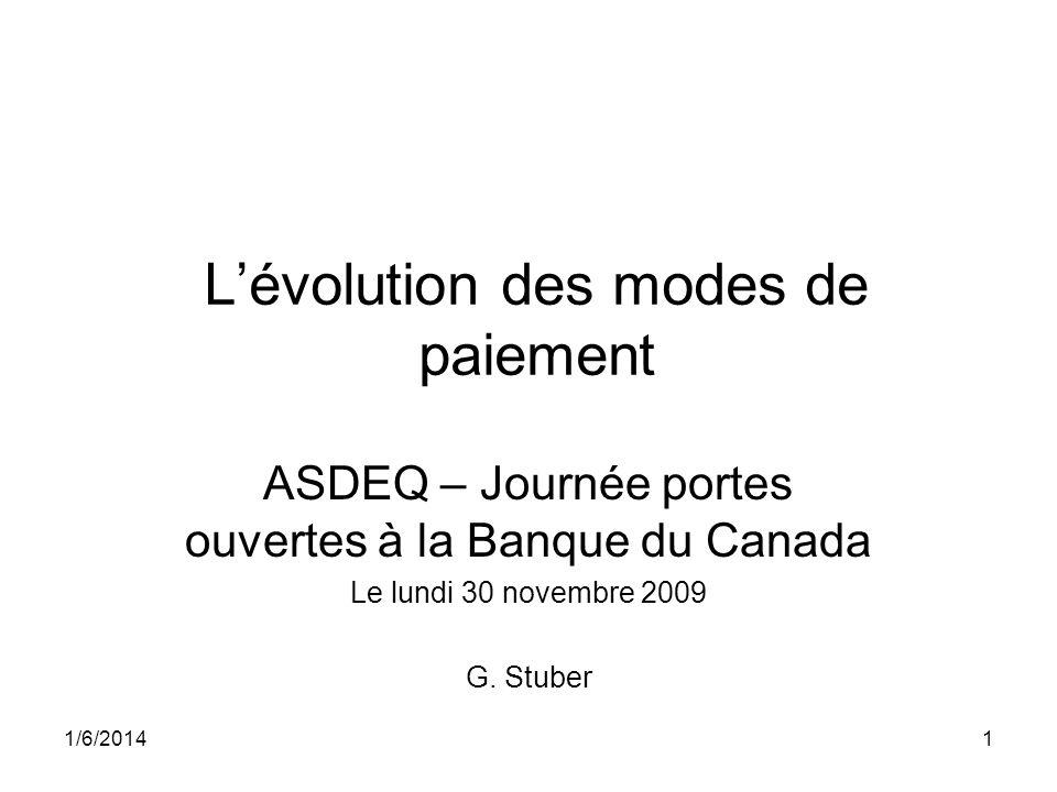 1/6/20141 Lévolution des modes de paiement ASDEQ – Journée portes ouvertes à la Banque du Canada Le lundi 30 novembre 2009 G. Stuber