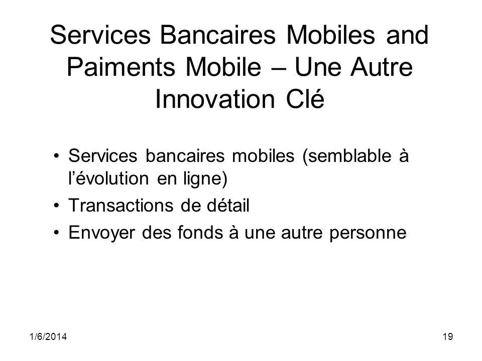 1/6/201419 Services Bancaires Mobiles and Paiments Mobile – Une Autre Innovation Clé Services bancaires mobiles (semblable à lévolution en ligne) Transactions de détail Envoyer des fonds à une autre personne
