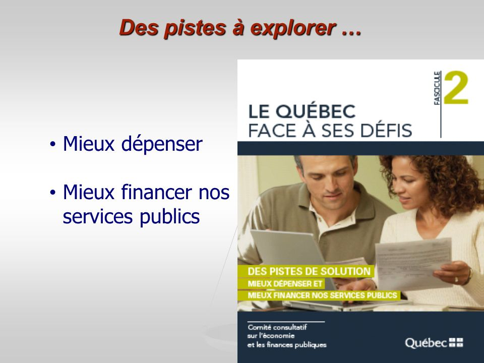 12 Des pistes à explorer … Mieux dépenser Mieux financer nos services publics