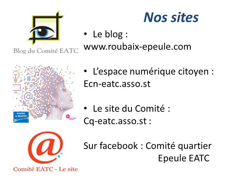 Nos sites Le blog : www.roubaix-epeule.com Lespace numérique citoyen : Ecn-eatc.asso.st Le site du Comité : Cq-eatc.asso.st : Sur facebook : Comité qu