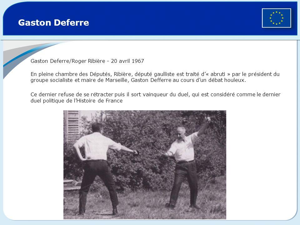 Gaston Deferre Gaston Deferre/Roger Ribière - 20 avril 1967 En pleine chambre des Députés, Ribière, député gaulliste est traité d« abruti » par le pré