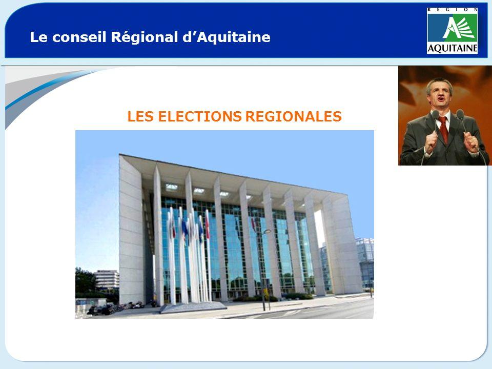 Le conseil Régional dAquitaine LES ELECTIONS REGIONALES