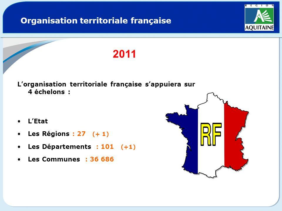 Organisation territoriale française Lorganisation territoriale française sappuiera sur 4 échelons : LEtat Les Régions : 27 (+ 1) Les Départements : 10
