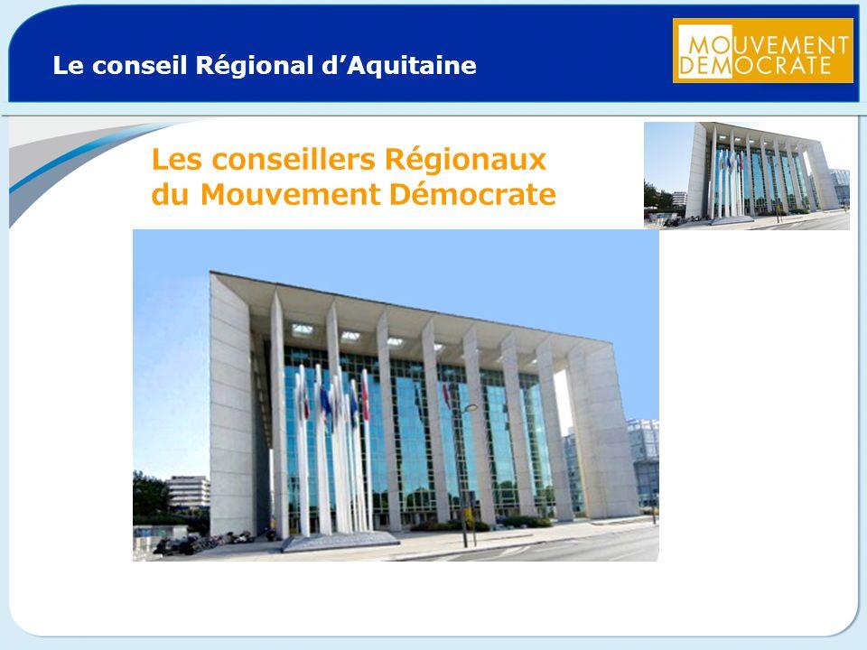 Le conseil Régional dAquitaine Les conseillers Régionaux du Mouvement Démocrate