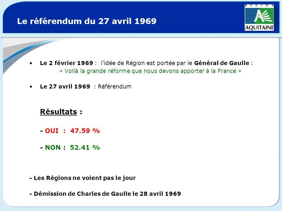 Le référendum du 27 avril 1969 Le 2 février 1969 : lidée de Région est portée par le Général de Gaulle : « Voilà la grande réforme que nous devons app
