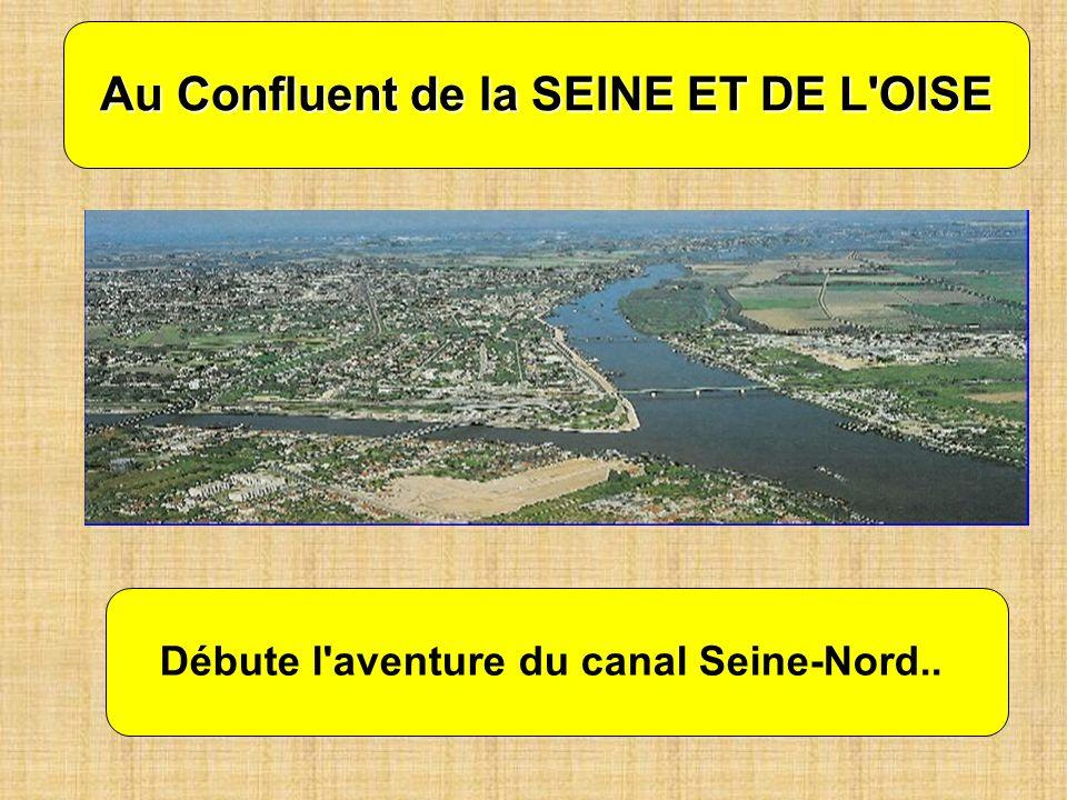 Au Confluent de la SEINE ET DE L'OISE Débute l'aventure du canal Seine-Nord..