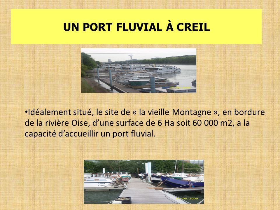UN PORT FLUVIAL À CREIL Idéalement situé, le site de « la vieille Montagne », en bordure de la rivière Oise, dune surface de 6 Ha soit 60 000 m2, a la