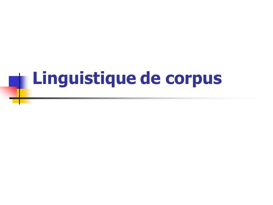 Exemples de corpus ou bases textuelles Français Linguistique: base textuelle Frantext (textes littéraires et techniques) http://www.frantext.fr Corpus oral C-ORAL-ROM http://www.elda.org/en/proj/coralrom.html collection d articles de journaux (L Est républicain) http://www.cnrtl.fr/corpus/ Sociolinguistique corpus du français parlé à Ottawa-Hull http://www.sociolinguistique.uottawa.ca/materiel/canadie n-fa.html http://www.sociolinguistique.uottawa.ca/materiel/canadie n-fa.html Sociologie: CLAPI http://clapi.univ-lyon2.fr/feuilleter.php
