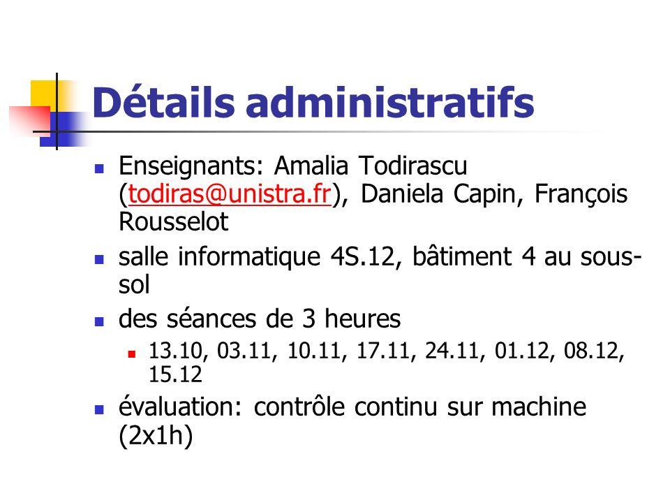 Détails administratifs Enseignants: Amalia Todirascu (todiras@unistra.fr), Daniela Capin, François Rousselottodiras@unistra.fr salle informatique 4S.1
