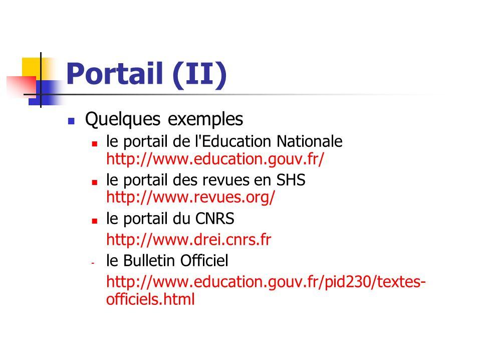 Portail (II) Quelques exemples le portail de l'Education Nationale http://www.education.gouv.fr/ le portail des revues en SHS http://www.revues.org/ l