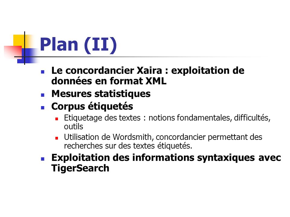 Plan (II) Le concordancier Xaira : exploitation de données en format XML Mesures statistiques Corpus étiquetés Etiquetage des textes : notions fondame