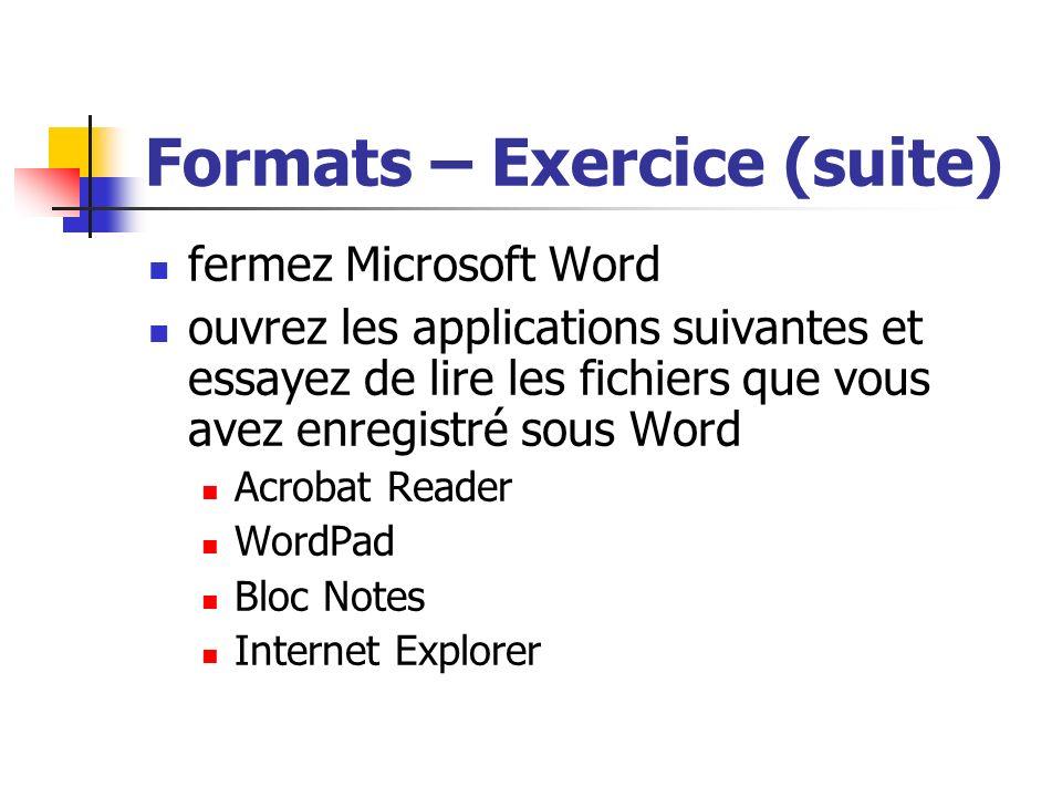 Formats – Exercice (suite) fermez Microsoft Word ouvrez les applications suivantes et essayez de lire les fichiers que vous avez enregistré sous Word