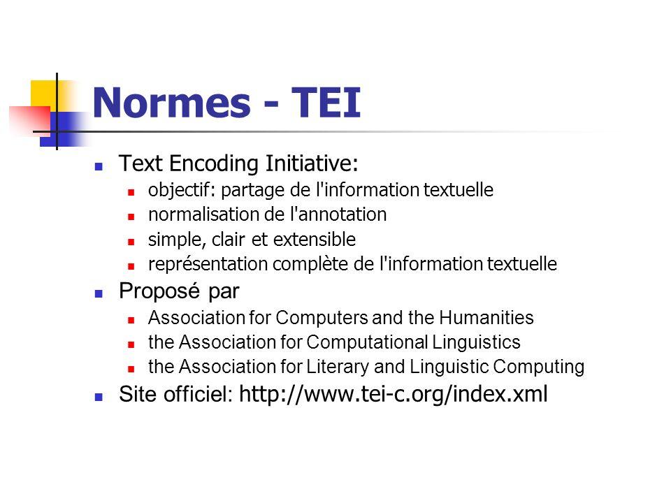 Normes - TEI Text Encoding Initiative: objectif: partage de l'information textuelle normalisation de l'annotation simple, clair et extensible représen