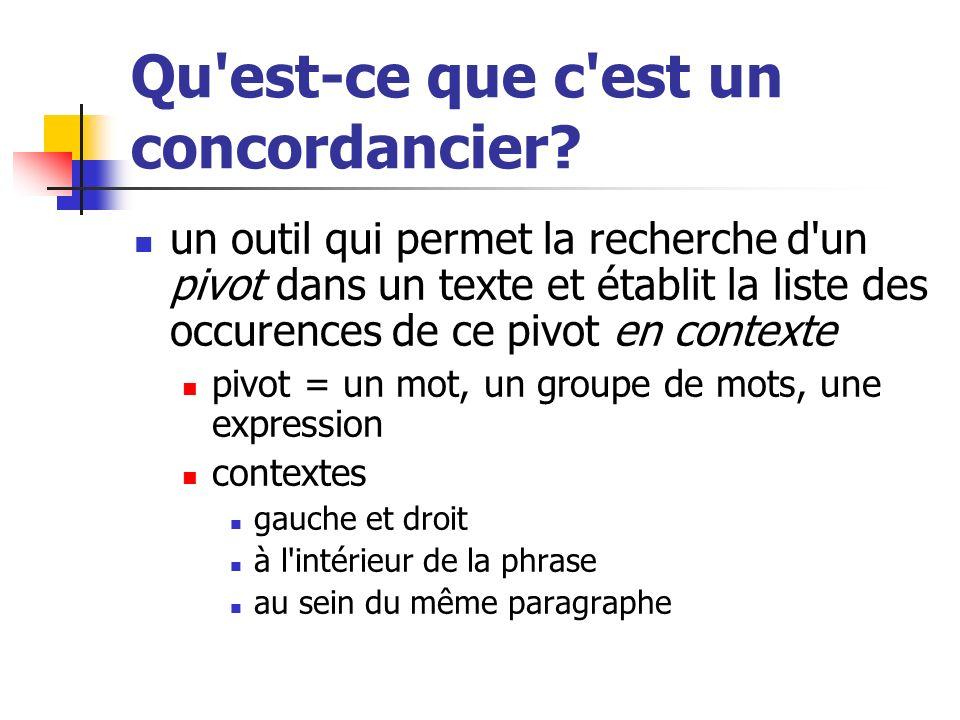 Qu'est-ce que c'est un concordancier? un outil qui permet la recherche d'un pivot dans un texte et établit la liste des occurences de ce pivot en cont