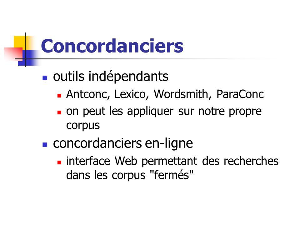 Concordanciers outils indépendants Antconc, Lexico, Wordsmith, ParaConc on peut les appliquer sur notre propre corpus concordanciers en-ligne interfac