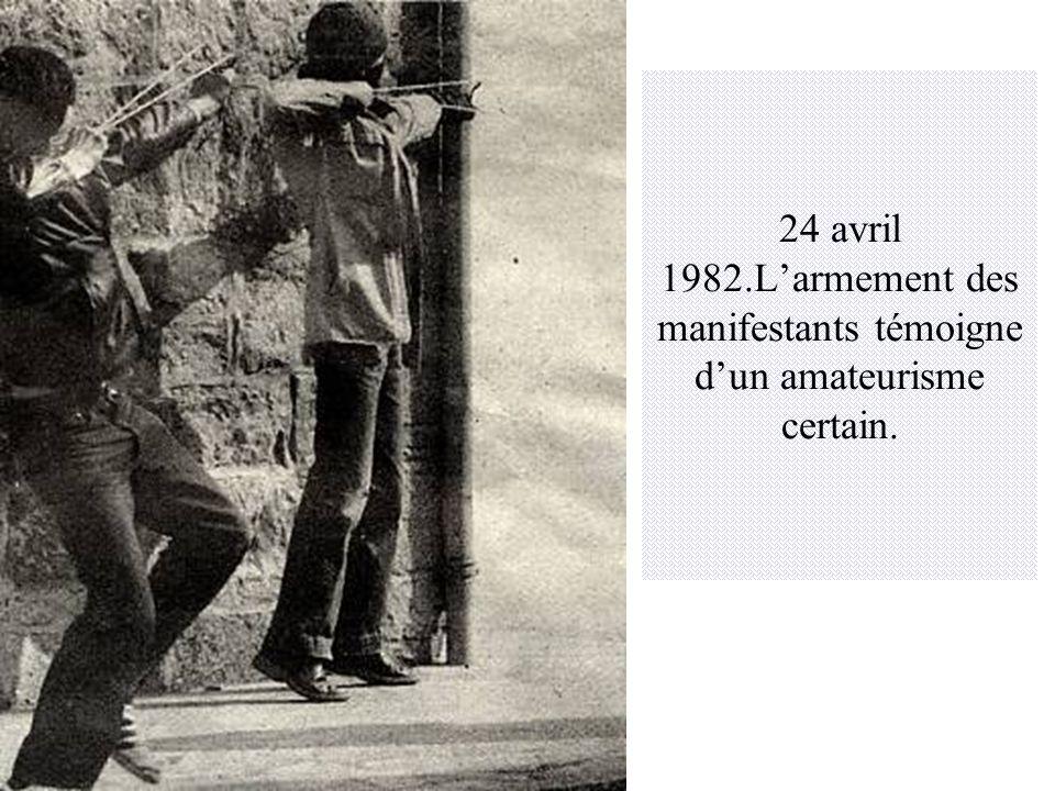 24 avril 1982.Larmement des manifestants témoigne dun amateurisme certain.