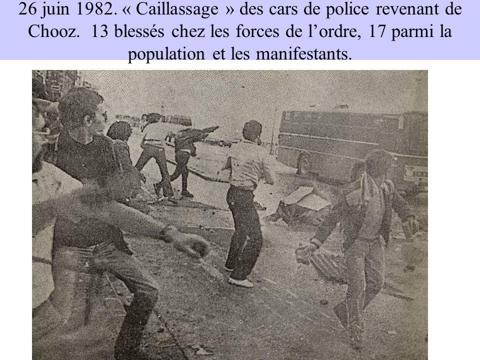 26 juin 1982. « Caillassage » des cars de police revenant de Chooz. 13 blessés chez les forces de lordre, 17 parmi la population et les manifestants.