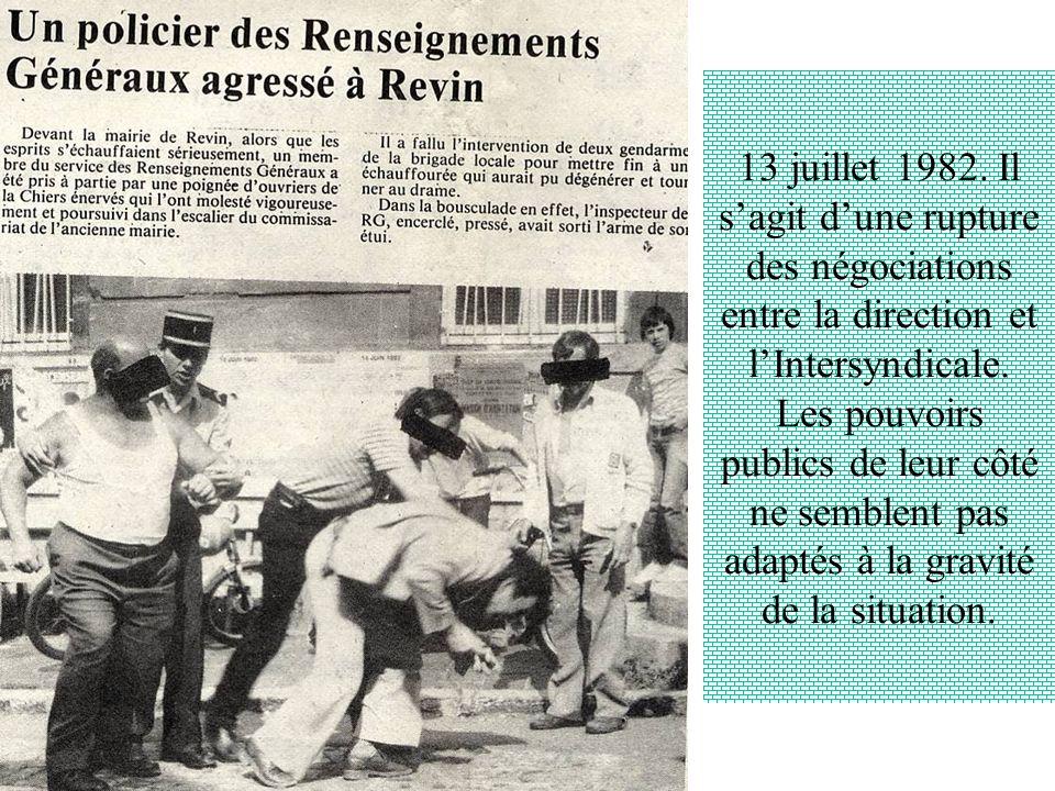13 juillet 1982. Il sagit dune rupture des négociations entre la direction et lIntersyndicale. Les pouvoirs publics de leur côté ne semblent pas adapt