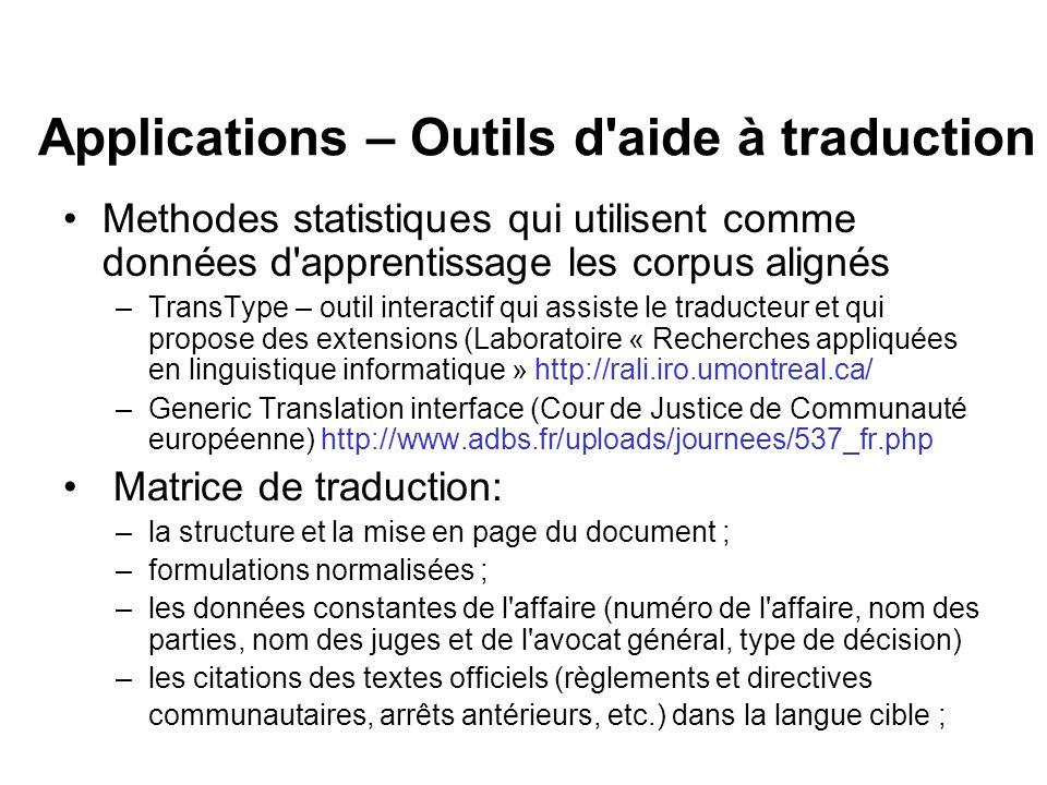 Applications – Outils d'aide à traduction Methodes statistiques qui utilisent comme données d'apprentissage les corpus alignés –TransType – outil inte