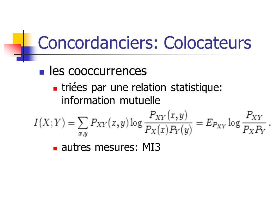 Concordanciers: Colocateurs les cooccurrences triées par une relation statistique: information mutuelle autres mesures: MI3