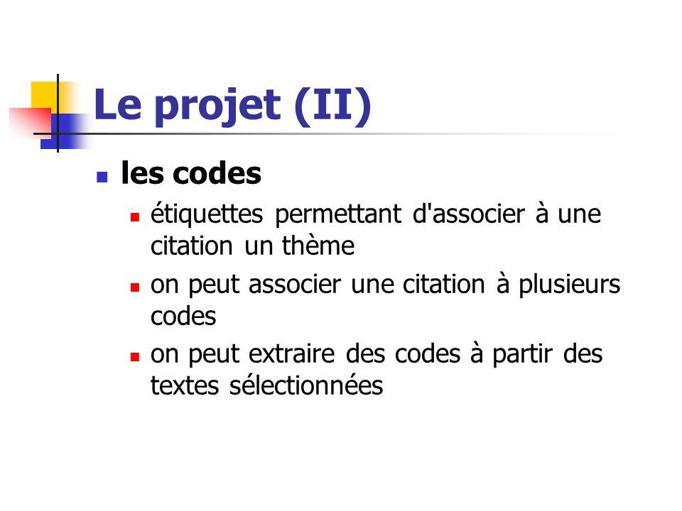 Le projet (II) les codes étiquettes permettant d'associer à une citation un thème on peut associer une citation à plusieurs codes on peut extraire des