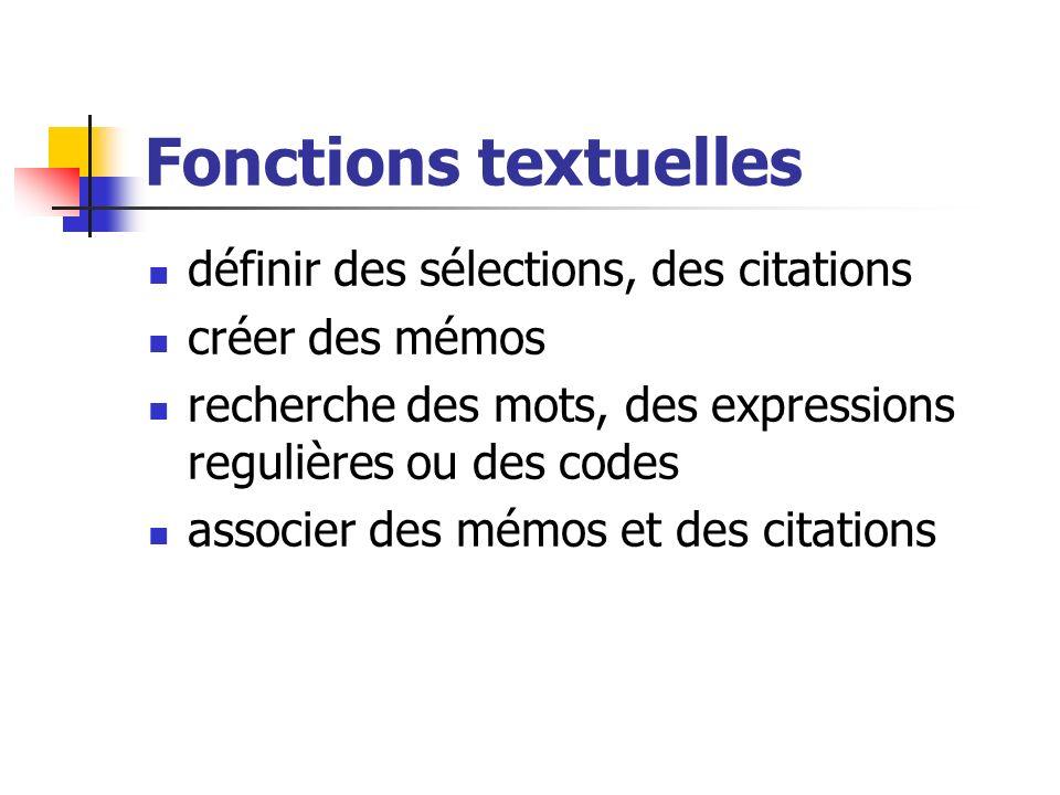 Fonctions textuelles définir des sélections, des citations créer des mémos recherche des mots, des expressions regulières ou des codes associer des mé