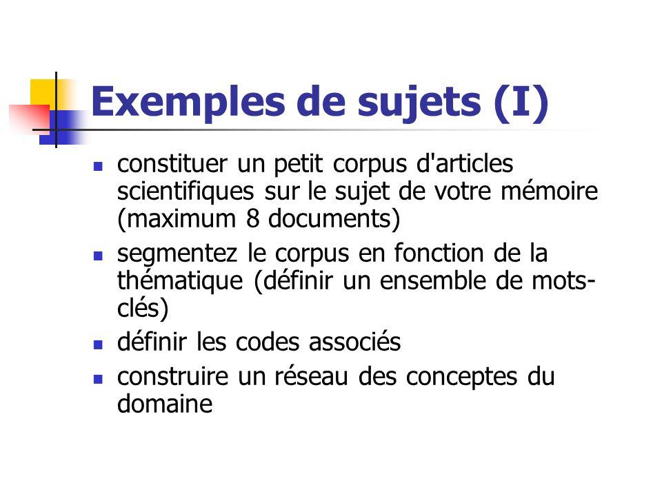 Exemples de sujets (I) constituer un petit corpus d'articles scientifiques sur le sujet de votre mémoire (maximum 8 documents) segmentez le corpus en