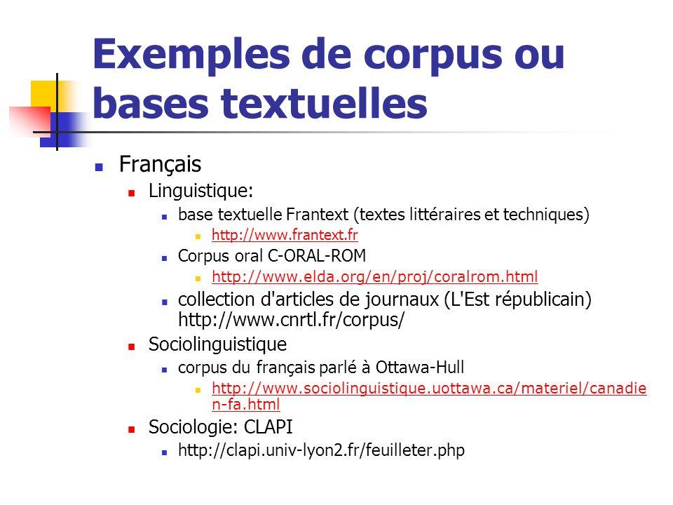 Exemples de corpus ou bases textuelles Français Linguistique: base textuelle Frantext (textes littéraires et techniques) http://www.frantext.fr Corpus