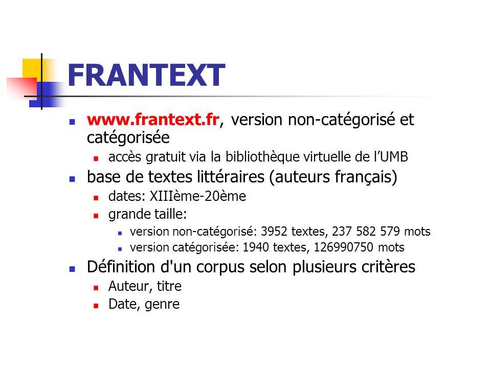 FRANTEXT www.frantext.fr, version non-catégorisé et catégorisée accès gratuit via la bibliothèque virtuelle de lUMB base de textes littéraires (auteur