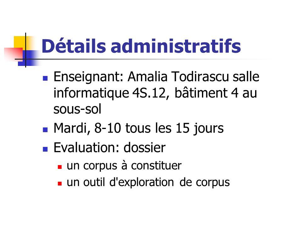 Détails administratifs Enseignant: Amalia Todirascu salle informatique 4S.12, bâtiment 4 au sous-sol Mardi, 8-10 tous les 15 jours Evaluation: dossier