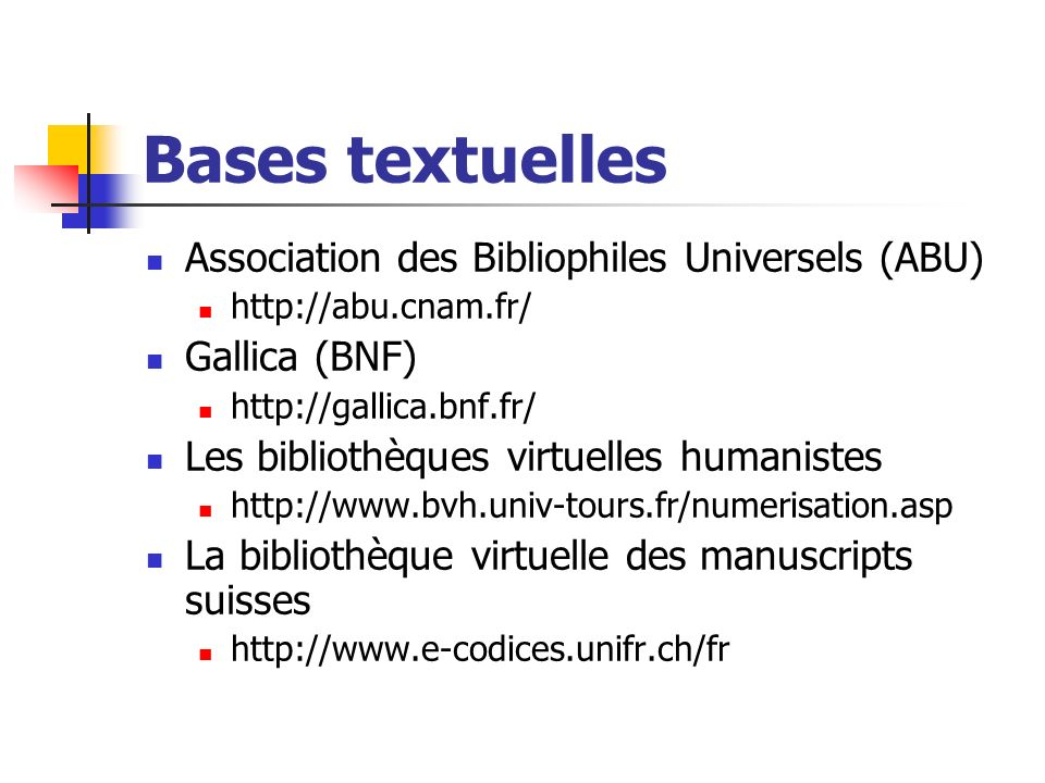Bases textuelles Association des Bibliophiles Universels (ABU) http://abu.cnam.fr/ Gallica (BNF) http://gallica.bnf.fr/ Les bibliothèques virtuelles h