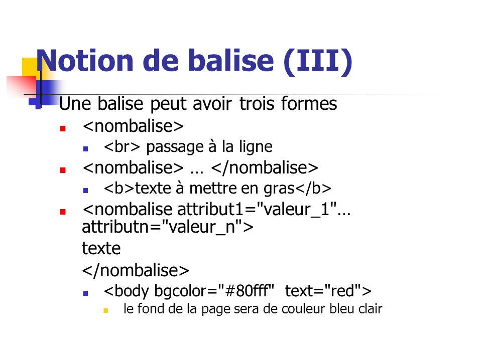 Notion de balise (III) Une balise peut avoir trois formes passage à la ligne … texte à mettre en gras texte le fond de la page sera de couleur bleu cl