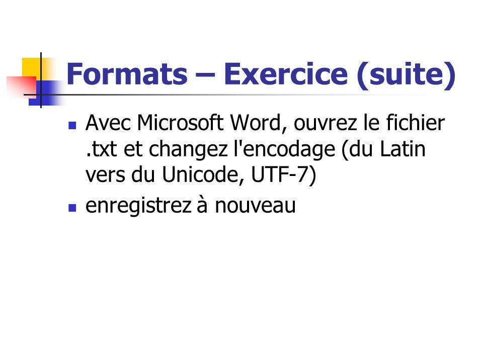 Formats – Exercice (suite) Avec Microsoft Word, ouvrez le fichier.txt et changez l'encodage (du Latin vers du Unicode, UTF-7) enregistrez à nouveau