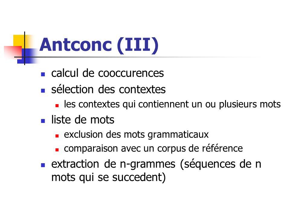 Antconc (III) calcul de cooccurences sélection des contextes les contextes qui contiennent un ou plusieurs mots liste de mots exclusion des mots gramm