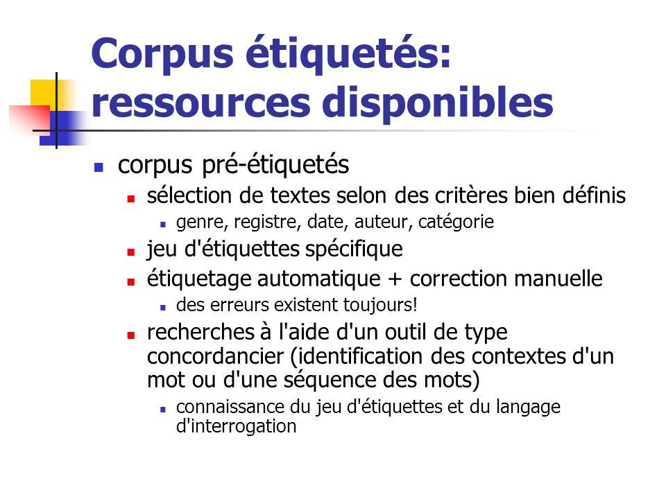 Corpus étiquetés: ressources disponibles corpus pré-étiquetés sélection de textes selon des critères bien définis genre, registre, date, auteur, catég