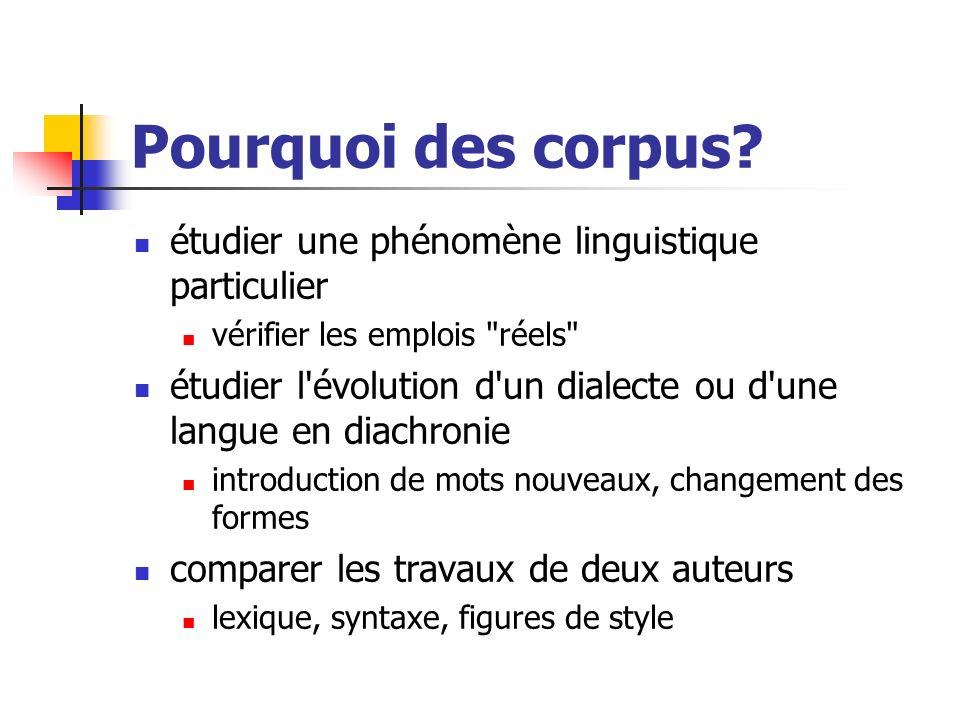 Pourquoi des corpus? étudier une phénomène linguistique particulier vérifier les emplois