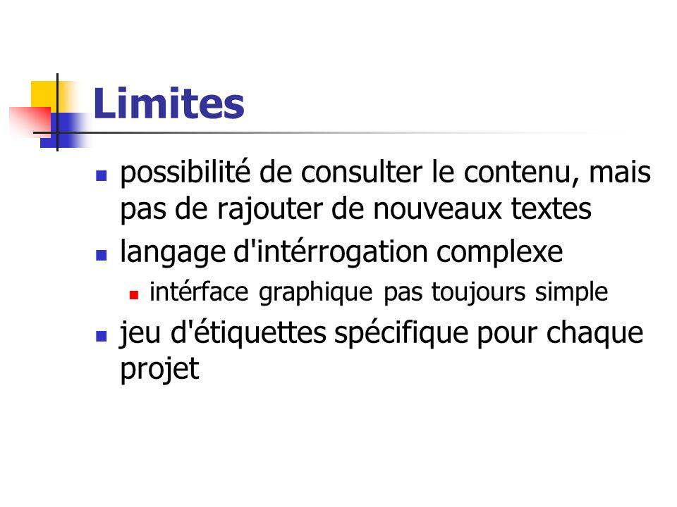 Limites possibilité de consulter le contenu, mais pas de rajouter de nouveaux textes langage d'intérrogation complexe intérface graphique pas toujours