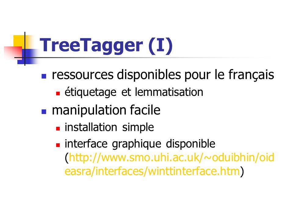 TreeTagger (I) ressources disponibles pour le français étiquetage et lemmatisation manipulation facile installation simple interface graphique disponi