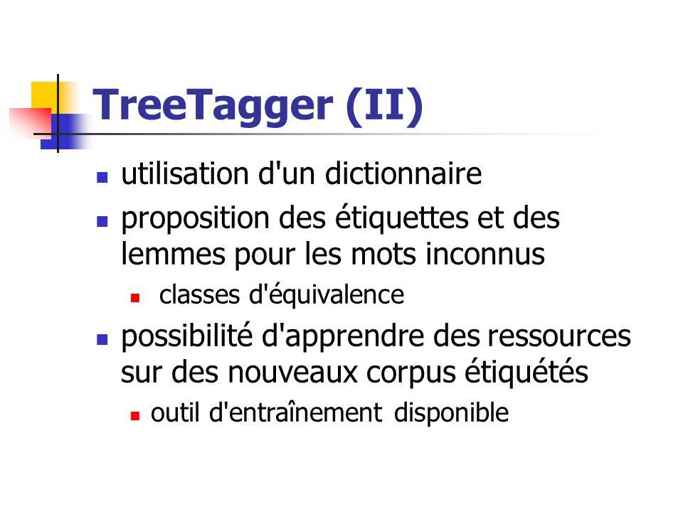 TreeTagger (II) utilisation d'un dictionnaire proposition des étiquettes et des lemmes pour les mots inconnus classes d'équivalence possibilité d'appr