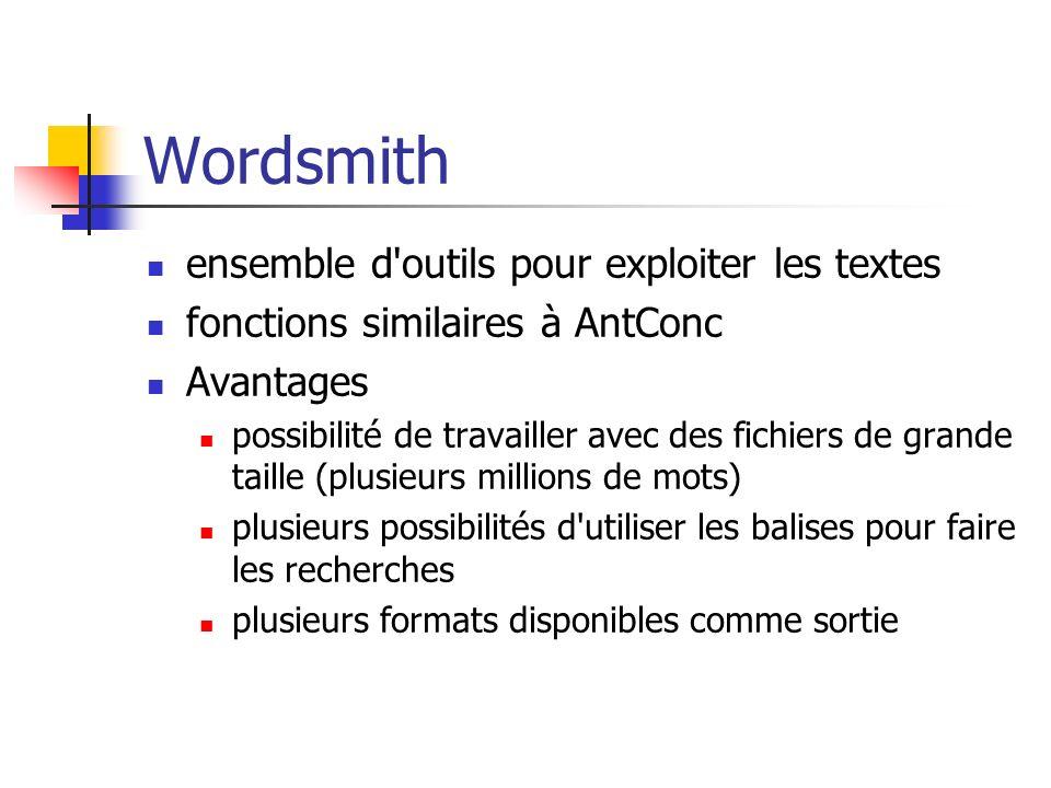 Wordsmith ensemble d'outils pour exploiter les textes fonctions similaires à AntConc Avantages possibilité de travailler avec des fichiers de grande t