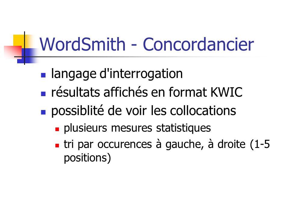 WordSmith - Concordancier langage d'interrogation résultats affichés en format KWIC possiblité de voir les collocations plusieurs mesures statistiques
